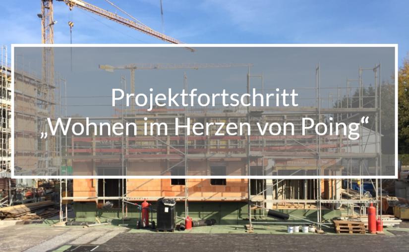 """Projektfortschritt """"Wohnen im Herzen von Poing"""""""